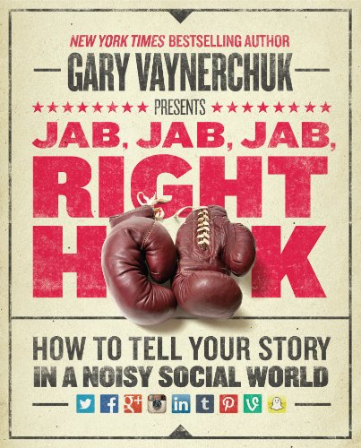 Jab, Jab, Jab, Right Hook: How to Tell Your Story in a Noisy Social World: Gary Vaynerchuk: 9780062273062: Amazon.com: Books
