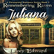 Remembering Raven: Juliana: A Paranormal Romance Series Book 5 | Lacey Edward