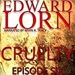 Cruelty (Episode Six) | Edward Lorn