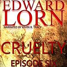 Cruelty (Episode Six) (       UNABRIDGED) by Edward Lorn Narrated by Kevin R Tracy