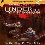 Under the Crimson Sun: Dungeons & Dragons: Dark Sun, Book 2 | Keith R. A. DeCandido
