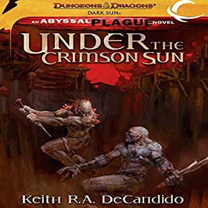 Under the Crimson Sun: Dungeons & Dragons: Dark Sun, Book 2 | [Keith R. A. DeCandido]
