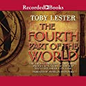 The Fourth Part of the World: The Race to the Ends of the Earth (       UNABRIDGED) by Toby Lester Narrated by Peter Jay Fernandez