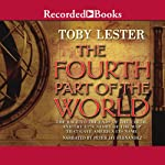 The Fourth Part of the World: The Race to the Ends of the Earth | Toby Lester