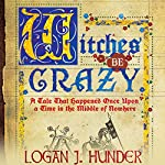 Witches Be Crazy | Logan J. Hunder