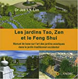Les jardins Tao, Zen et le Feng Shui : Manuel de base sur l'art des jardins asiatiques dans le jardins traditionnel occidental