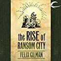 The Rise of Ransom City: The Half-Made World, Book 2