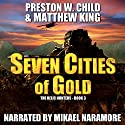 Seven Cities of Gold: The Relic Hunters Book 3 Audiobook by P.W. Child, Matthew King Narrated by Mikael Naramore