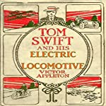 Tom Swift and His Electric Locomotive: To Miles a Minute on the Rails (       UNABRIDGED) by Victor Appleton Narrated by John Michaels