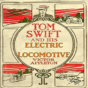 Tom Swift and His Electric Locomotive: To Miles a Minute on the Rails | [Victor Appleton]