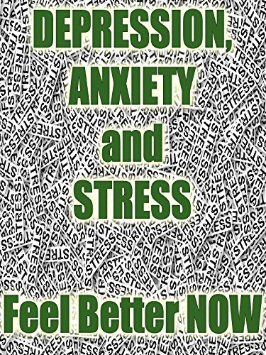 Depression, Anxiety and Stress Feel Better NOW