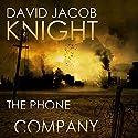 The Phone Company (       UNABRIDGED) by David Jacob Knight Narrated by Roberto Scarlato
