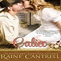 Calico (       UNABRIDGED) by Raine Cantrell Narrated by Andi Ackerman
