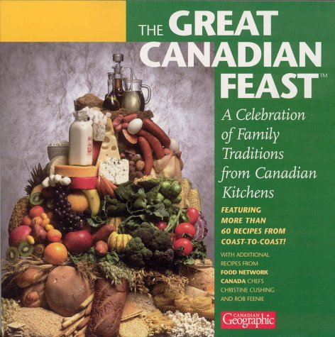 Great Canadian Feast: A Celebration of Family Traditions from Canadian Kitchens by Canadian Geographic