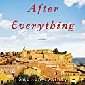 After Everything: A Novel Audiobook by Suellen Dainty Narrated by Tim Bruce