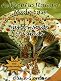 Authentic Italian Made Easy...Savory Soups and Salads: For Busy People Who Want to Eat Well (Includes many Paleo-friendly recipes!)
