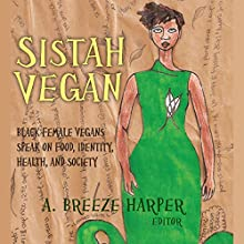 Sistah Vegan: Black Female Vegans Speak on Food, Identity, Health, and Society Audiobook by A. Breeze Harper, Pattrice Jones Narrated by Dana Brewer Harris