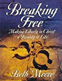 Breaking Free Workbook: Making Liberty in Christ a Reality in Life (0767391128) by Moore, Beth