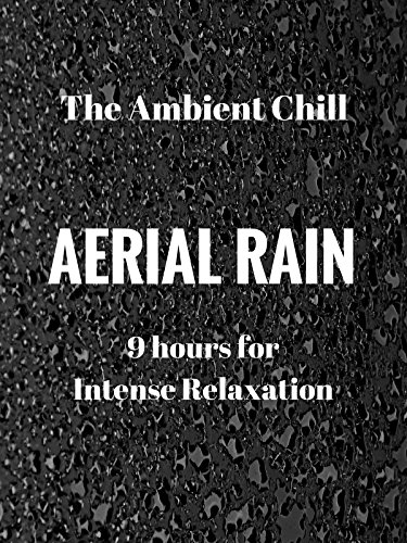 Aerial Rain: 9 Hours For Intense Relaxation