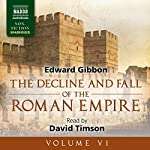 The Decline and Fall of the Roman Empire, Volume VI | Edward Gibbon