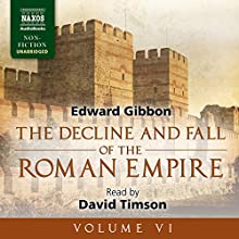 The Decline and Fall of the Roman Empire, Volume VI (       UNABRIDGED) by Edward Gibbon Narrated by David Timson