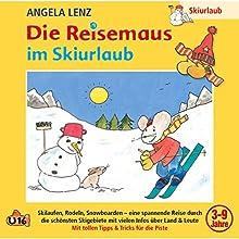 Die Reisemaus im Skiurlaub Hörspiel von Angela Lenz Gesprochen von: Angela Lenz