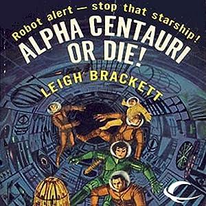 Alpha Centauri or Die! | [Leigh Brackett]