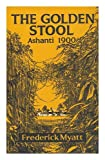 img - for The Golden Stool: an Account of the Ashanti War of 1900 book / textbook / text book