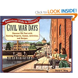Civil War Days: Discover the Past with Exciting Projects, Games, Activities, and Recipes by David C. King and Cheryl Kirk Noll