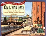 img - for Civil War Days: Discover the Past with Exciting Projects, Games, Activities, and Recipes book / textbook / text book