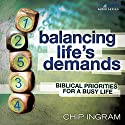 Balancing Life's Demands: Biblical Priorites for a Busy Life  by Chip Ingram Narrated by Chip Ingram