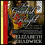 The Greatest Knight: The Story of William Marshal | Elizabeth Chadwick