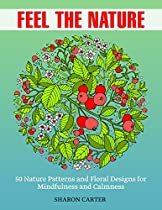 Feel The Nature: 50 Nature Patterns And Floral Designs For Mindfulness And Calmness (natural Patterns, Butterfly Pattern, Feel The Nature)