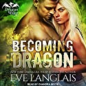 Becoming Dragon: Dragon Point Series, Book 1 Audiobook by Eve Langlais Narrated by Chandra Skyye