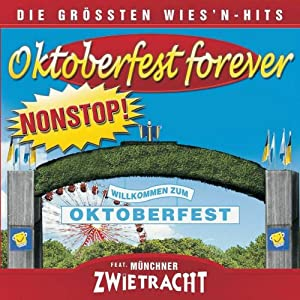 Oktoberfest Forever - die grössten Wies'n-Hits