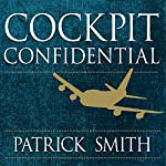 Cockpit Confidential: Everything You Need to Know About Air Travel: Questions, Answers, and Reflections | Patrick Smith