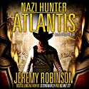 Nazi Hunter: Atlantis: A SecondWorld Thriller Audiobook by Jeremy Robinson Narrated by R.C. Bray