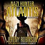 Nazi Hunter: Atlantis: A SecondWorld Thriller | Jeremy Robinson