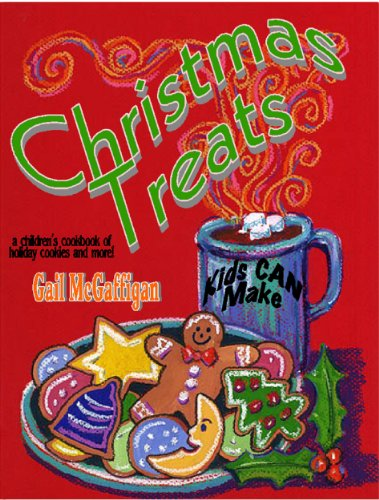 Christmas Treats Kids CAN Make: a children's cookbook of holiday cookies and more! cover