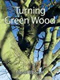 img - for Turning Green Wood book / textbook / text book