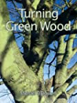 Turning Green Wood