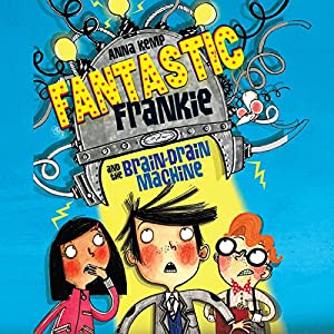 Fantastic Frankie and the Brain Drain Machine | [Anna Kemp]