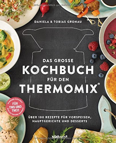 Das große Kochbuch für den Thermomix®: Über 100 Rezepte für Vorspeisen, Hauptgerichte und Desserts - Für TM5 & TM31