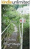 Visiting the Sacred Sites of Kukai: A Guidebook to the Shikoku Pilgrimage