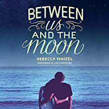 Between Us and the Moon (       UNABRIDGED) by Rebecca Maizel Narrated by Luci Christian