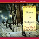 Murder in Montmartre: An Aimée Leduc Investigation, Book 6 Audiobook by Cara Black Narrated by Carine Montbertrand