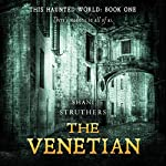 The Venetian: This Haunted World, Book 1 | Shani Struthers