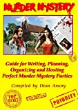 Dean Amory How to Write, Plan, Organize, Play and Host the Perfect Murder Mystery Game Party