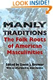 Manly Traditions: The Folk Roots of American Masculinities