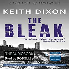 The Bleak: Sam Dyke Investigations, Book 4 Audiobook by Keith Dixon Narrated by Rob Ellis